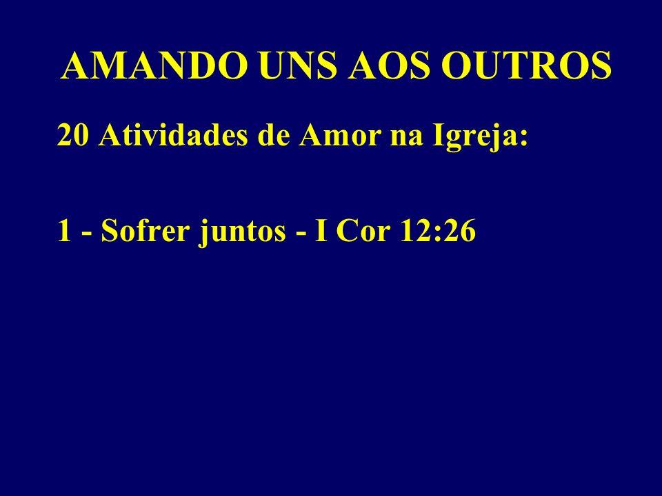 AMANDO UNS AOS OUTROS 20 Atividades de Amor na Igreja: 1 - Sofrer juntos - I Cor 12:26