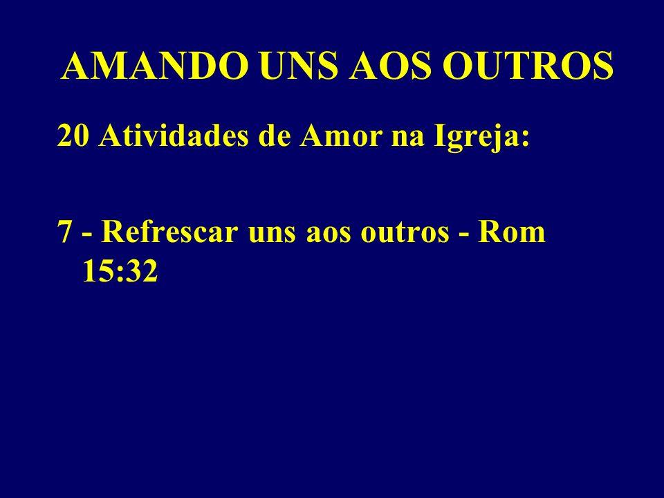 AMANDO UNS AOS OUTROS 20 Atividades de Amor na Igreja: 7 - Refrescar uns aos outros - Rom 15:32