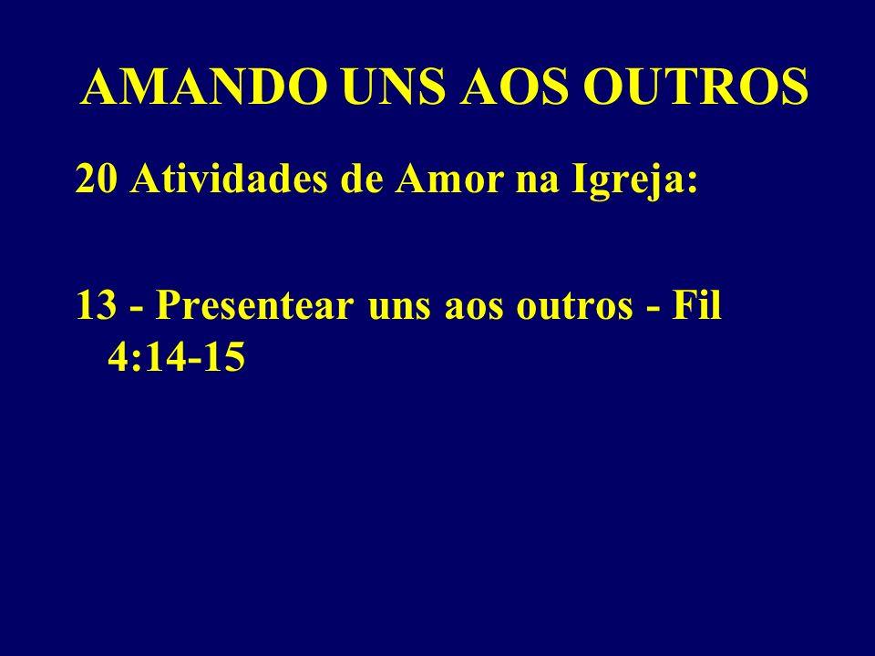 AMANDO UNS AOS OUTROS 20 Atividades de Amor na Igreja: 13 - Presentear uns aos outros - Fil 4:14-15