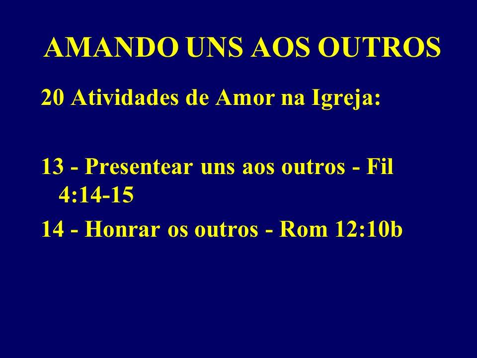 AMANDO UNS AOS OUTROS 20 Atividades de Amor na Igreja: 13 - Presentear uns aos outros - Fil 4:14-15 14 - Honrar os outros - Rom 12:10b