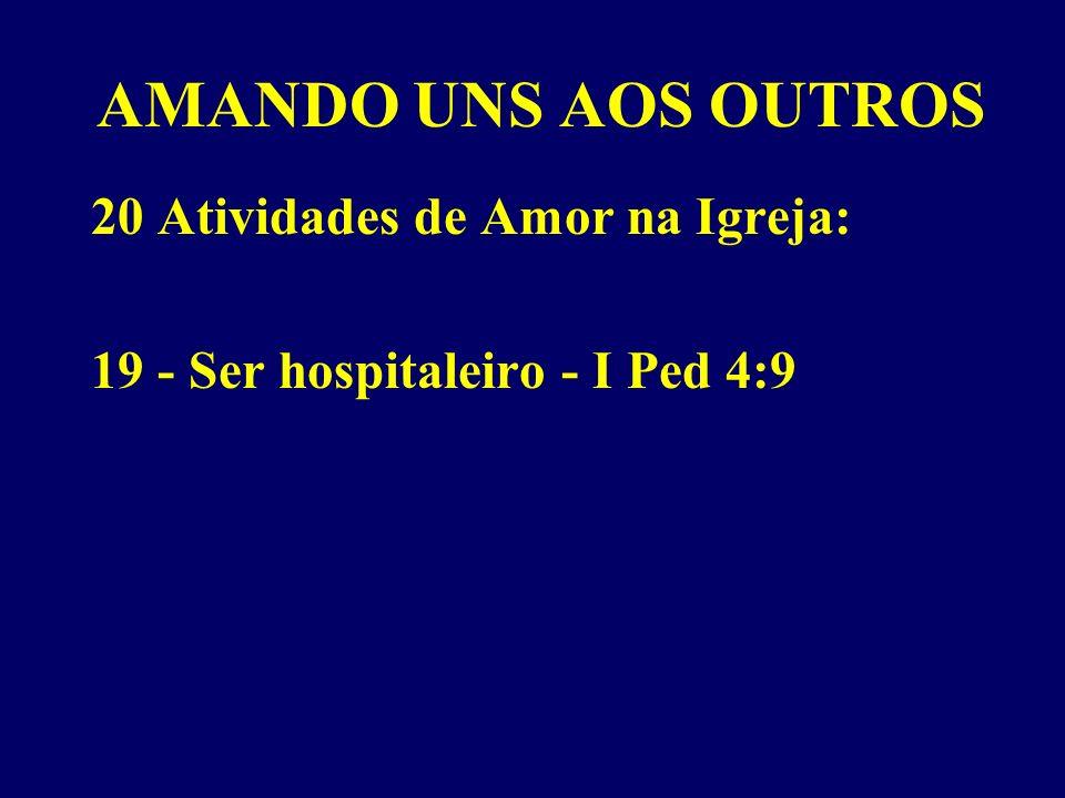 AMANDO UNS AOS OUTROS 20 Atividades de Amor na Igreja: 19 - Ser hospitaleiro - I Ped 4:9