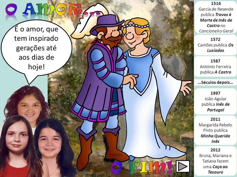 1516 Garcia de Resende publica Trovas à Morte de Inês de Castro no Cancioneiro Geral 1572 Camões publica Os Lusíadas 1587 António Ferreira publica A C