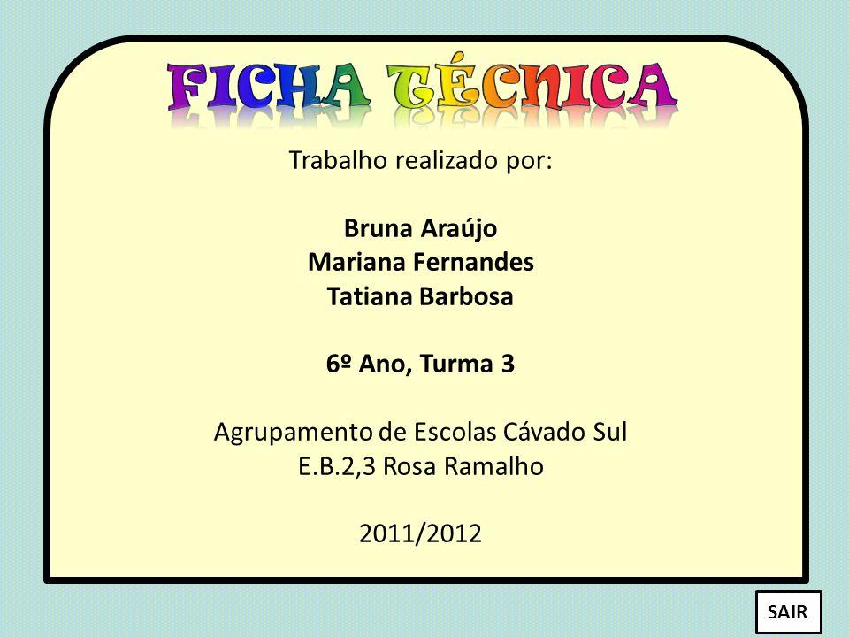 Trabalho realizado por: Bruna Araújo Mariana Fernandes Tatiana Barbosa 6º Ano, Turma 3 Agrupamento de Escolas Cávado Sul E.B.2,3 Rosa Ramalho 2011/201