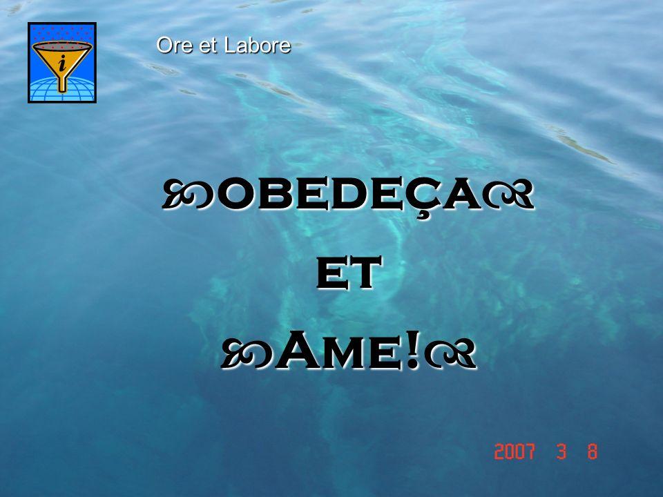 obedeça obedeça et Ame! Ame! Ore et Labore