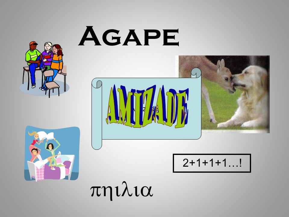 Agape Amizade 2+1+1+1…!