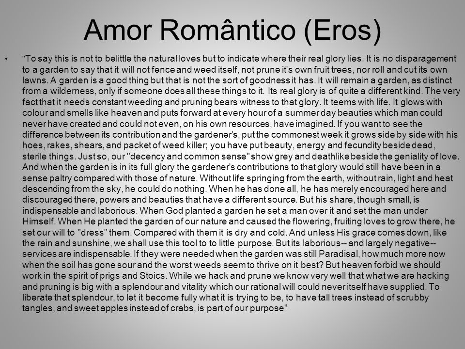 Amor Romântico (Eros) To say this is not to belittle the natural loves but to indicate where their real glory lies.