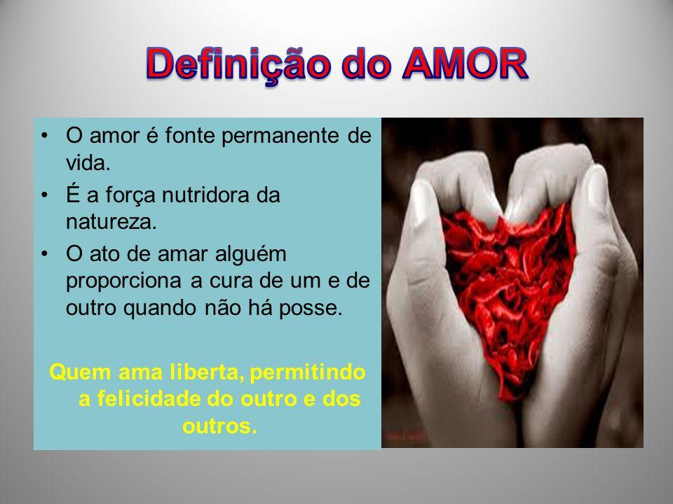 O amor é fonte permanente de vida. É a força nutridora da natureza. O ato de amar alguém proporciona a cura de um e de outro quando não há posse. Quem