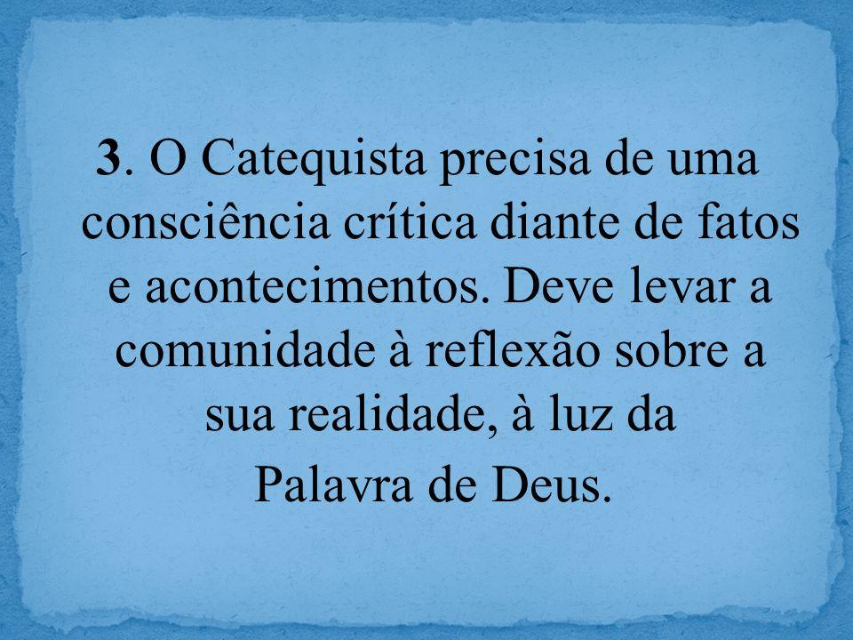 3.O Catequista precisa de uma consciência crítica diante de fatos e acontecimentos.