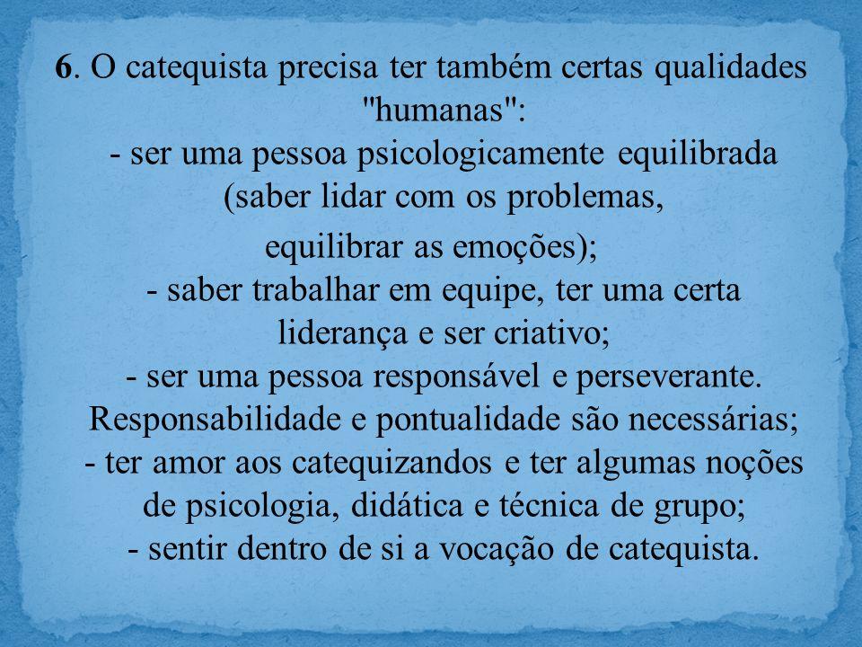 6. O catequista precisa ter também certas qualidades