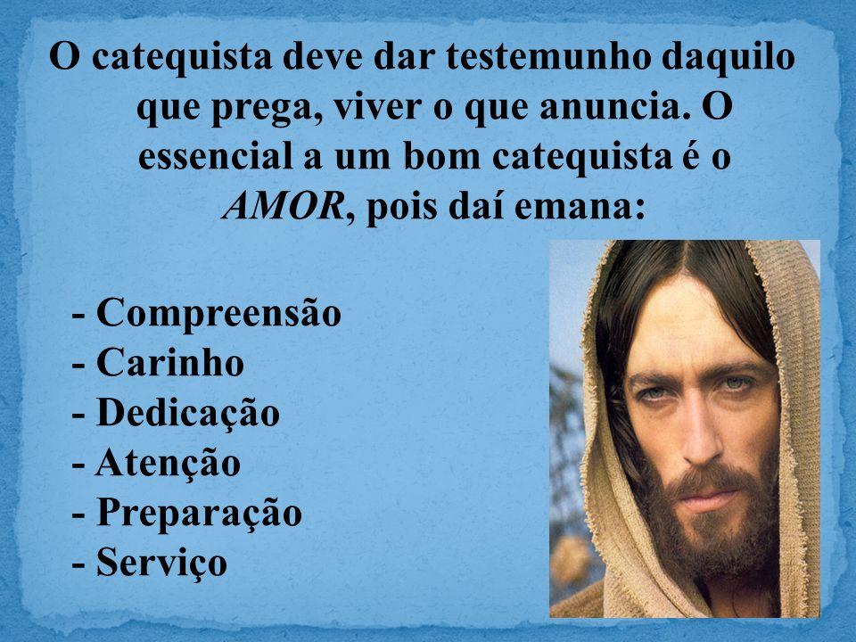 O catequista deve dar testemunho daquilo que prega, viver o que anuncia.