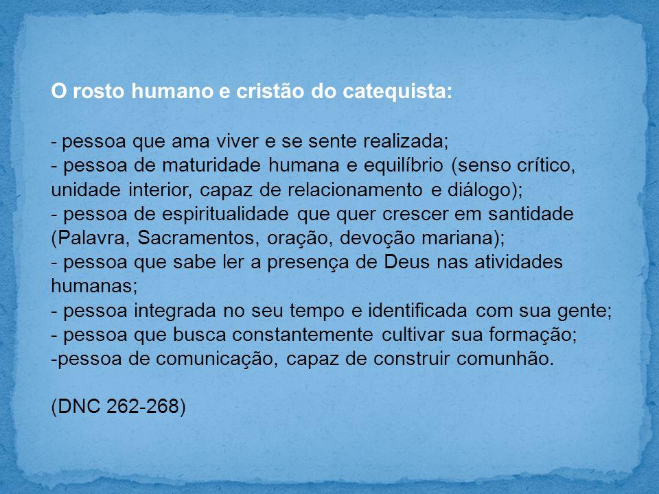O rosto humano e cristão do catequista: - pessoa que ama viver e se sente realizada; - pessoa de maturidade humana e equilíbrio (senso crítico, unidad