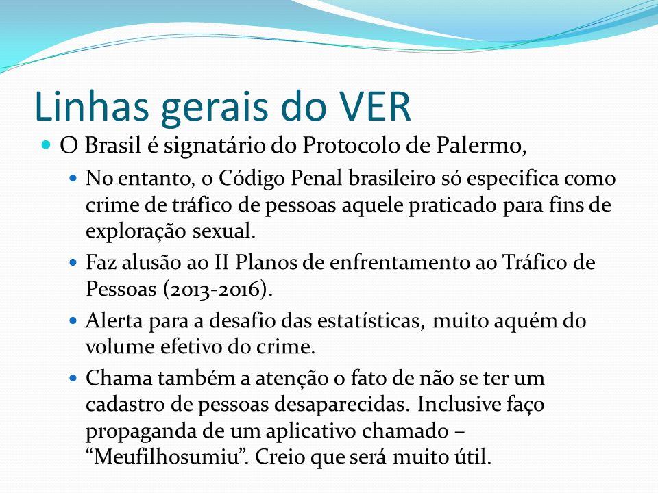 Linhas gerais do VER O Brasil é signatário do Protocolo de Palermo, No entanto, o Código Penal brasileiro só especifica como crime de tráfico de pesso