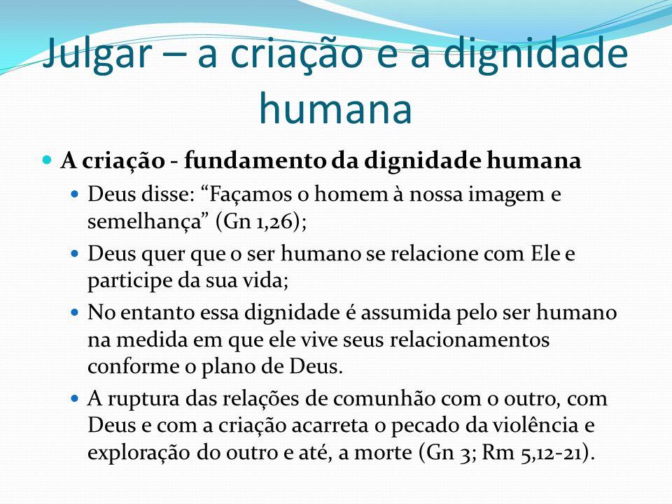 A criação - fundamento da dignidade humana Deus disse: Façamos o homem à nossa imagem e semelhança (Gn 1,26); Deus quer que o ser humano se relacione