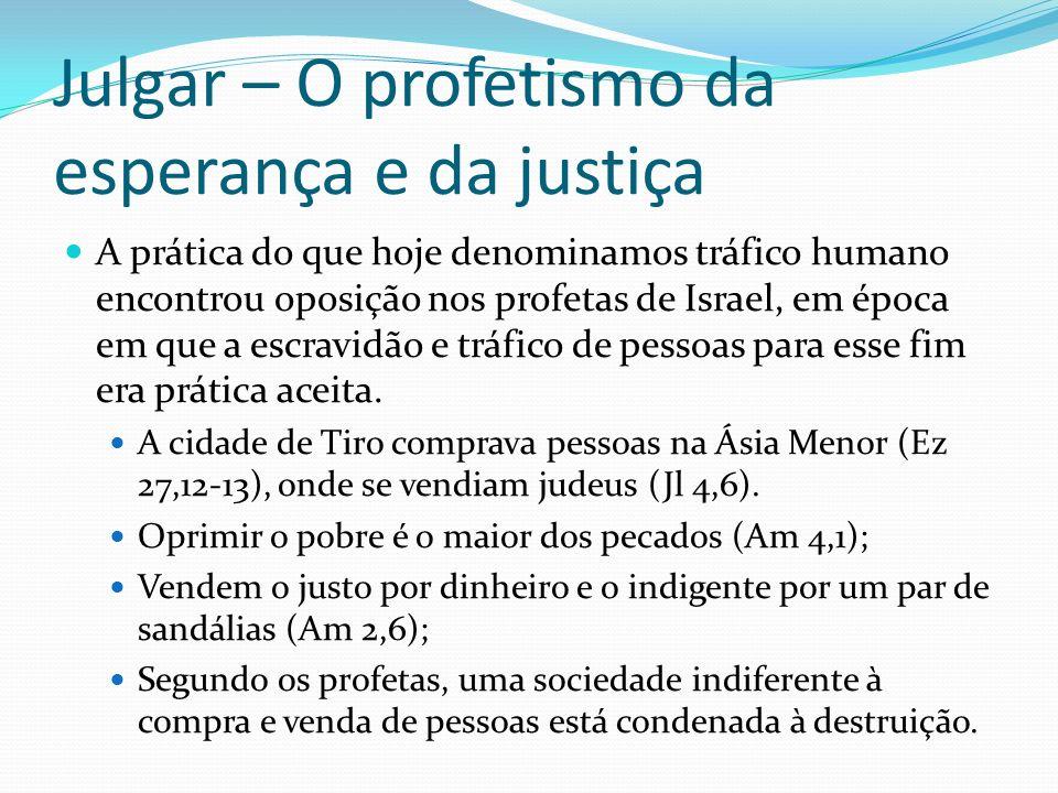 Julgar – O profetismo da esperança e da justiça A prática do que hoje denominamos tráfico humano encontrou oposição nos profetas de Israel, em época e