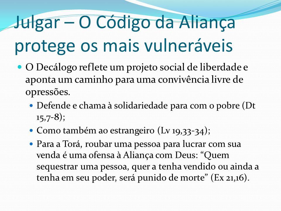Julgar – O Código da Aliança protege os mais vulneráveis O Decálogo reflete um projeto social de liberdade e aponta um caminho para uma convivência li