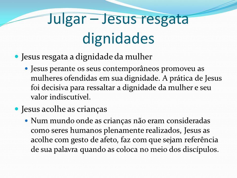 Julgar – Jesus resgata dignidades Jesus resgata a dignidade da mulher Jesus perante os seus contemporâneos promoveu as mulheres ofendidas em sua digni