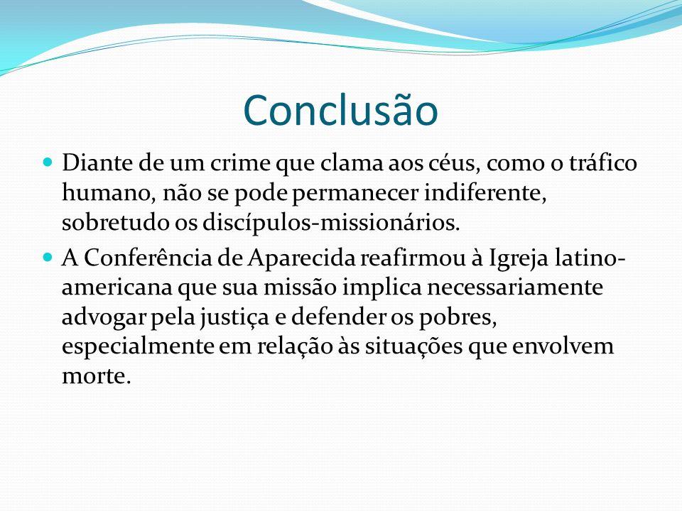 Conclusão Diante de um crime que clama aos céus, como o tráfico humano, não se pode permanecer indiferente, sobretudo os discípulos-missionários. A Co