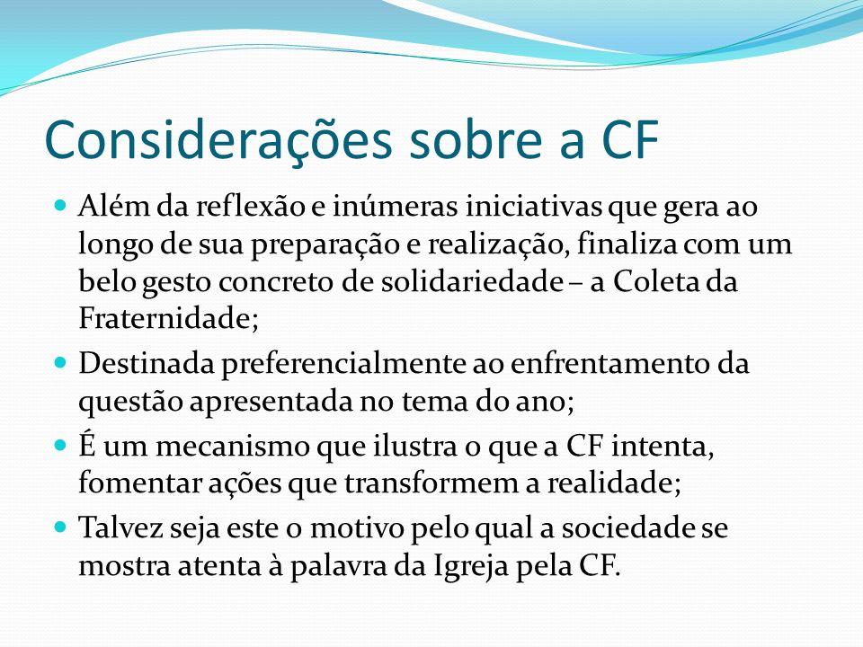 Considerações sobre a CF Além da reflexão e inúmeras iniciativas que gera ao longo de sua preparação e realização, finaliza com um belo gesto concreto