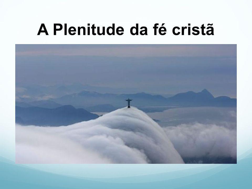 A Plenitude da fé cristã