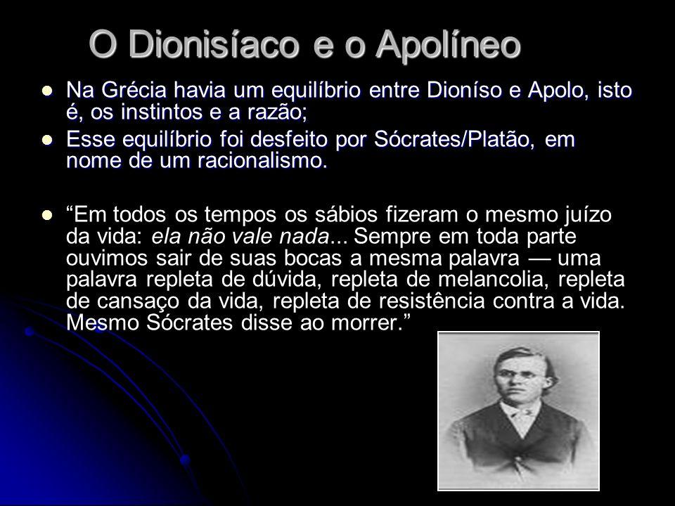 O Dionisíaco e o Apolíneo Na Grécia havia um equilíbrio entre Dioníso e Apolo, isto é, os instintos e a razão; Na Grécia havia um equilíbrio entre Dio