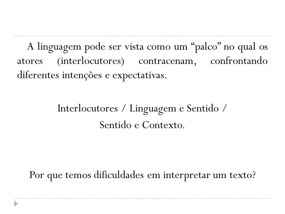 A linguagem pode ser vista como um palco no qual os atores (interlocutores) contracenam, confrontando diferentes intenções e expectativas. Interlocuto