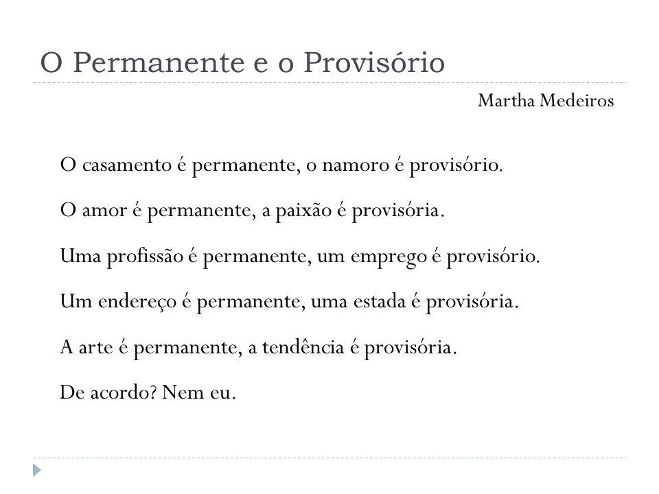 O Permanente e o Provisório Martha Medeiros O casamento é permanente, o namoro é provisório. O amor é permanente, a paixão é provisória. Uma profissão