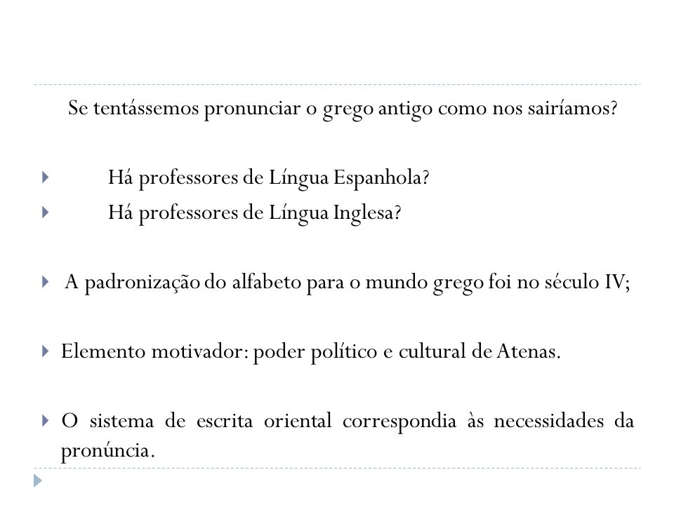 Se tentássemos pronunciar o grego antigo como nos sairíamos? Há professores de Língua Espanhola? Há professores de Língua Inglesa? A padronização do a