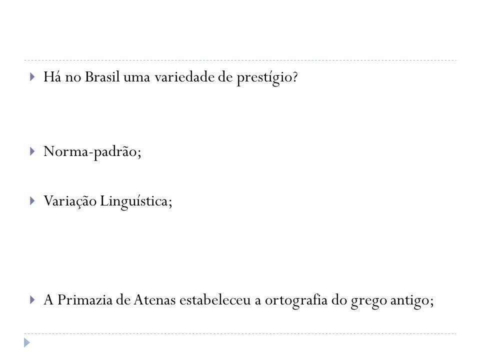 Há no Brasil uma variedade de prestígio? Norma-padrão; Variação Linguística; A Primazia de Atenas estabeleceu a ortografia do grego antigo;