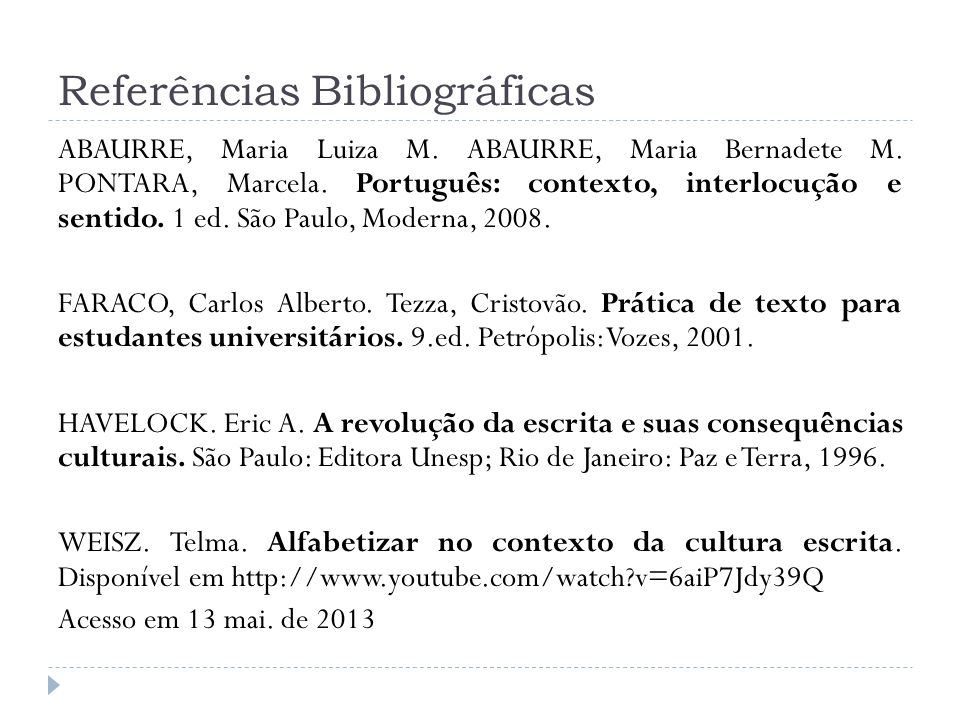 Referências Bibliográficas ABAURRE, Maria Luiza M. ABAURRE, Maria Bernadete M. PONTARA, Marcela. Português: contexto, interlocução e sentido. 1 ed. Sã