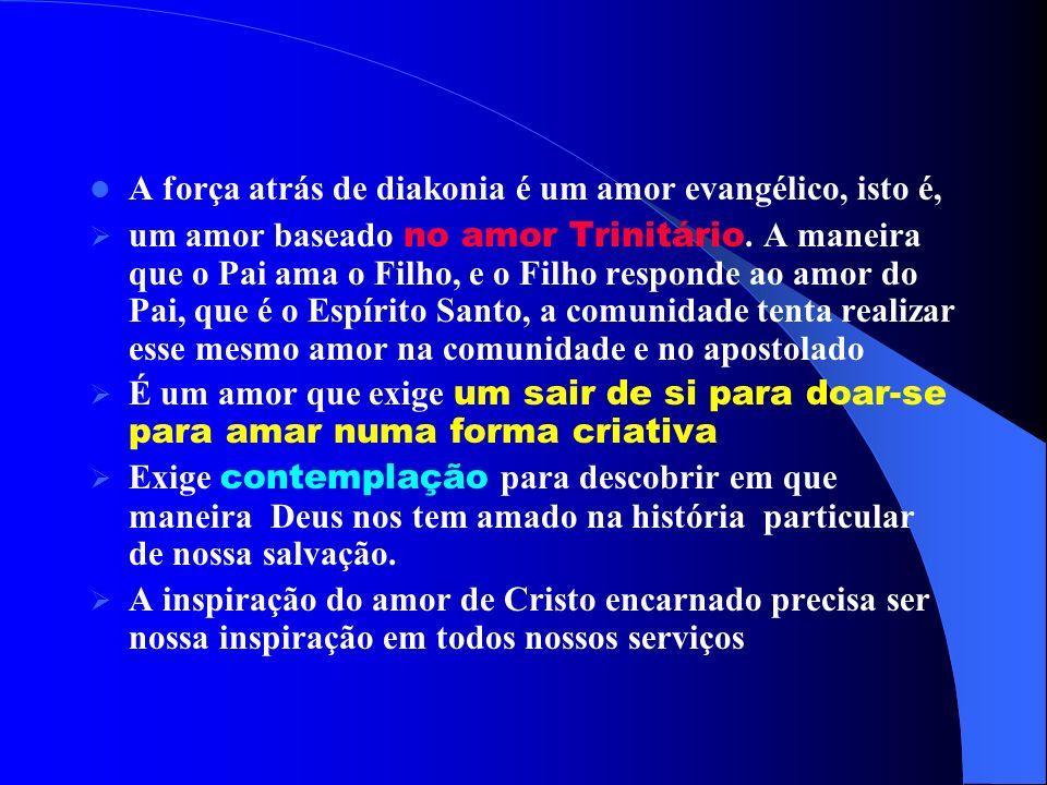 A força atrás de diakonia é um amor evangélico, isto é, um amor baseado no amor Trinitário. A maneira que o Pai ama o Filho, e o Filho responde ao amo
