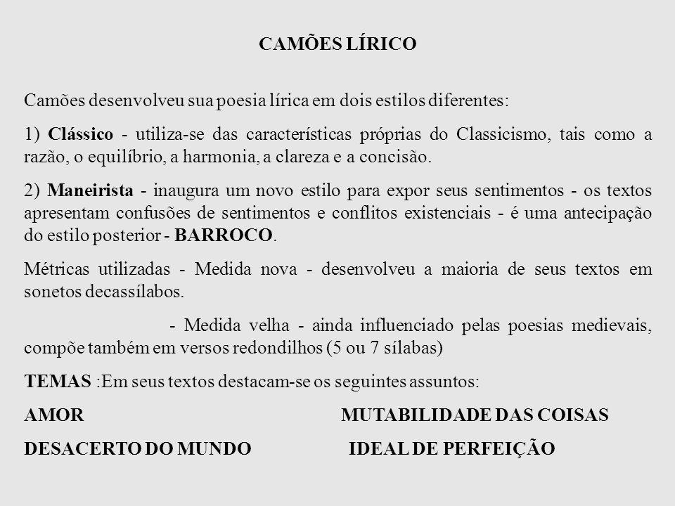 CAMÕES LÍRICO Camões desenvolveu sua poesia lírica em dois estilos diferentes: 1) Clássico - utiliza-se das características próprias do Classicismo, t