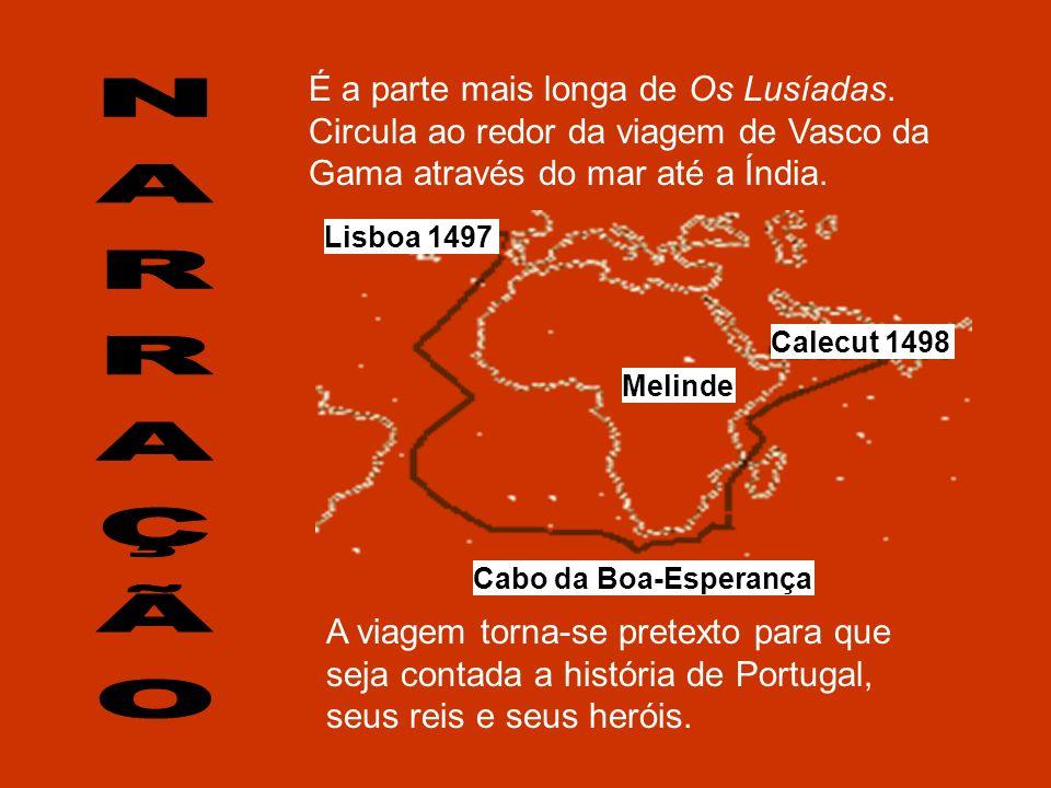 É a parte mais longa de Os Lusíadas. Circula ao redor da viagem de Vasco da Gama através do mar até a Índia. Lisboa 1497 Calecut 1498 A viagem torna-s
