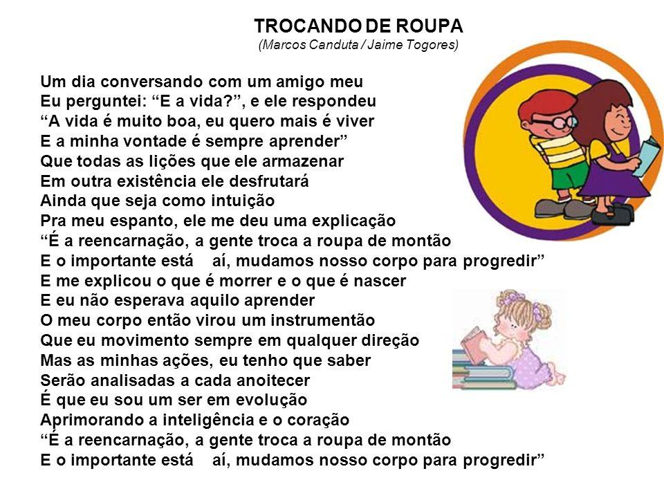 TROCANDO DE ROUPA (Marcos Canduta / Jaime Togores) Um dia conversando com um amigo meu Eu perguntei: E a vida?, e ele respondeu A vida é muito boa, eu