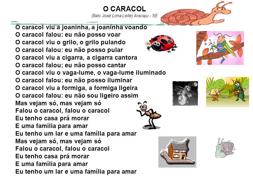 O CARACOL (Ítalo José Lima Leite) Aracaju - SE O caracol viu a joaninha, a joaninha voando O caracol falou: eu não posso voar O caracol viu o grilo, o