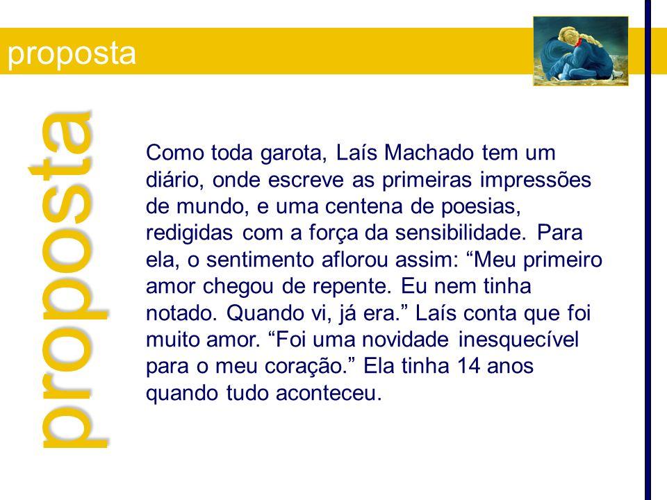 Como toda garota, Laís Machado tem um diário, onde escreve as primeiras impressões de mundo, e uma centena de poesias, redigidas com a força da sensib