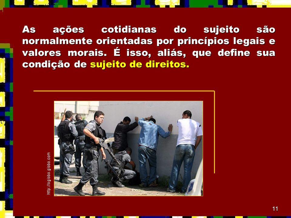 11 As ações cotidianas do sujeito são normalmente orientadas por princípios legais e valores morais. É isso, aliás, que define sua condição de sujeito