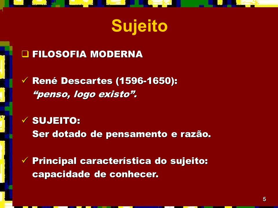 5 Sujeito FILOSOFIA MODERNA FILOSOFIA MODERNA René Descartes (1596-1650): René Descartes (1596-1650): penso, logo existo. SUJEITO: SUJEITO: Ser dotado