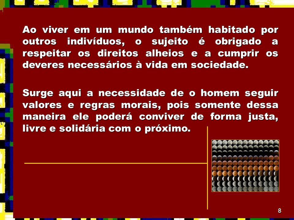 8 Ao viver em um mundo também habitado por outros indivíduos, o sujeito é obrigado a respeitar os direitos alheios e a cumprir os deveres necessários