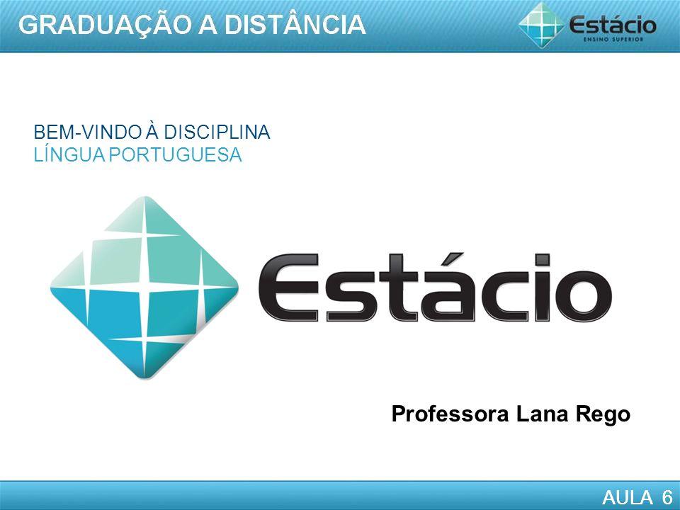 AULA 6 Professora Lana Rego BEM-VINDO À DISCIPLINA LÍNGUA PORTUGUESA