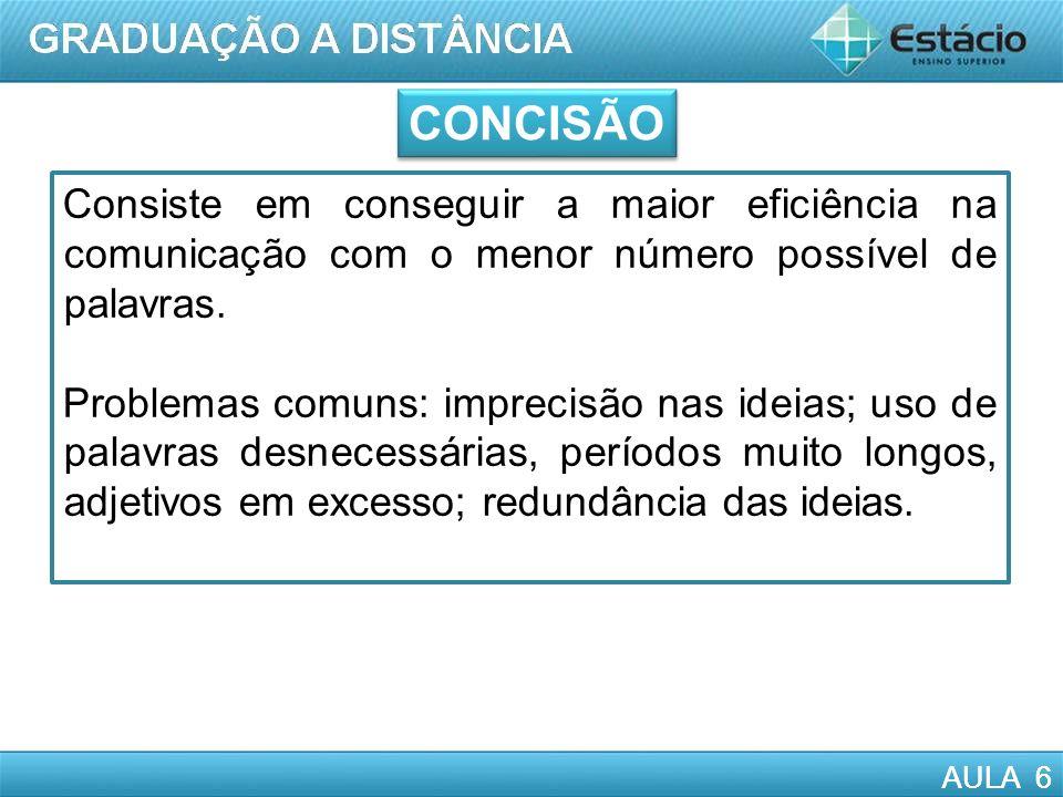 AULA 6 Consiste em conseguir a maior eficiência na comunicação com o menor número possível de palavras. Problemas comuns: imprecisão nas ideias; uso d