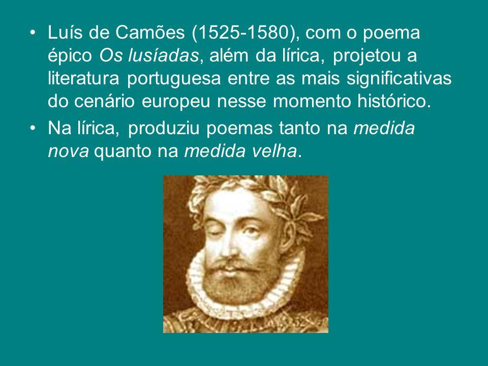 Luís de Camões (1525-1580), com o poema épico Os lusíadas, além da lírica, projetou a literatura portuguesa entre as mais significativas do cenário eu