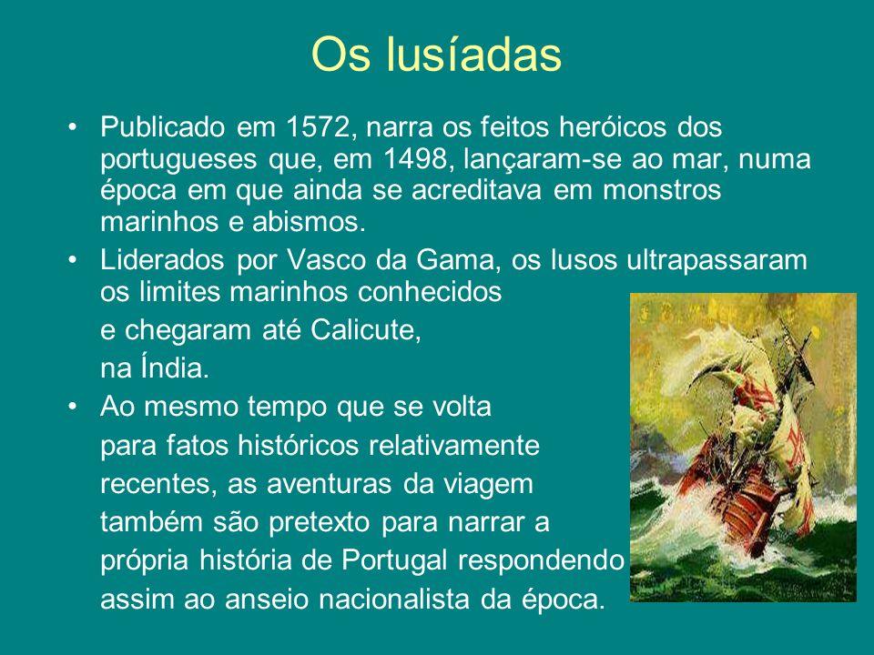 Os lusíadas Publicado em 1572, narra os feitos heróicos dos portugueses que, em 1498, lançaram-se ao mar, numa época em que ainda se acreditava em mon