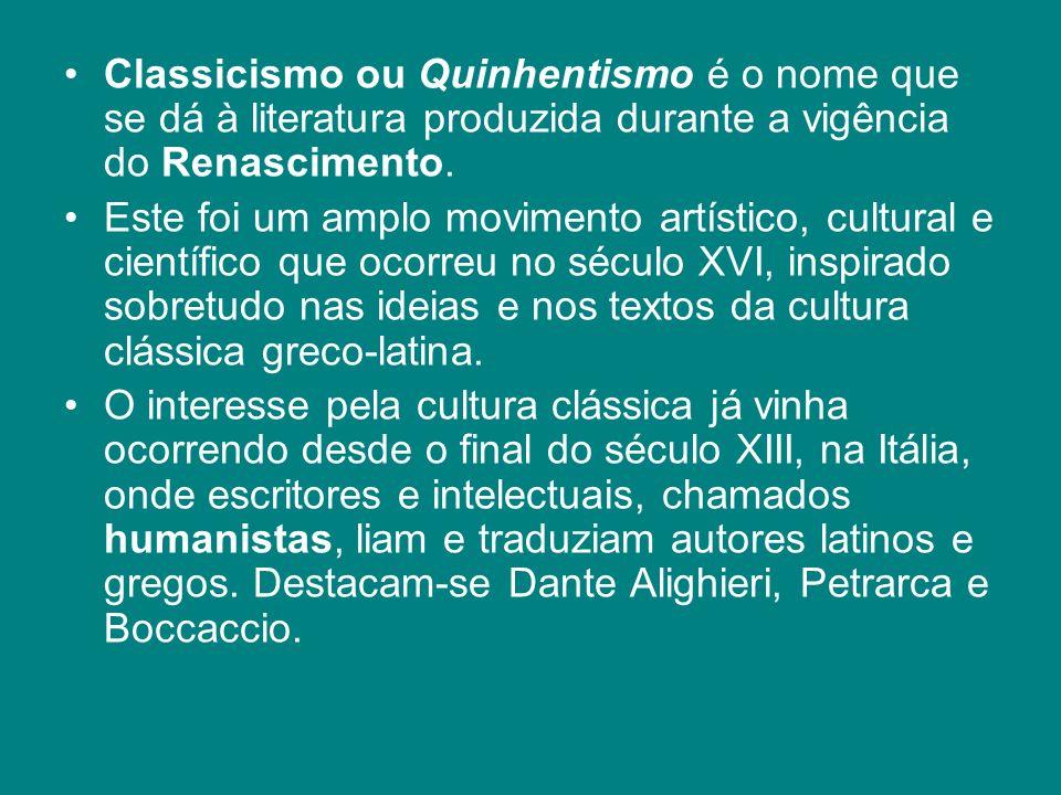 Classicismo ou Quinhentismo é o nome que se dá à literatura produzida durante a vigência do Renascimento. Este foi um amplo movimento artístico, cultu