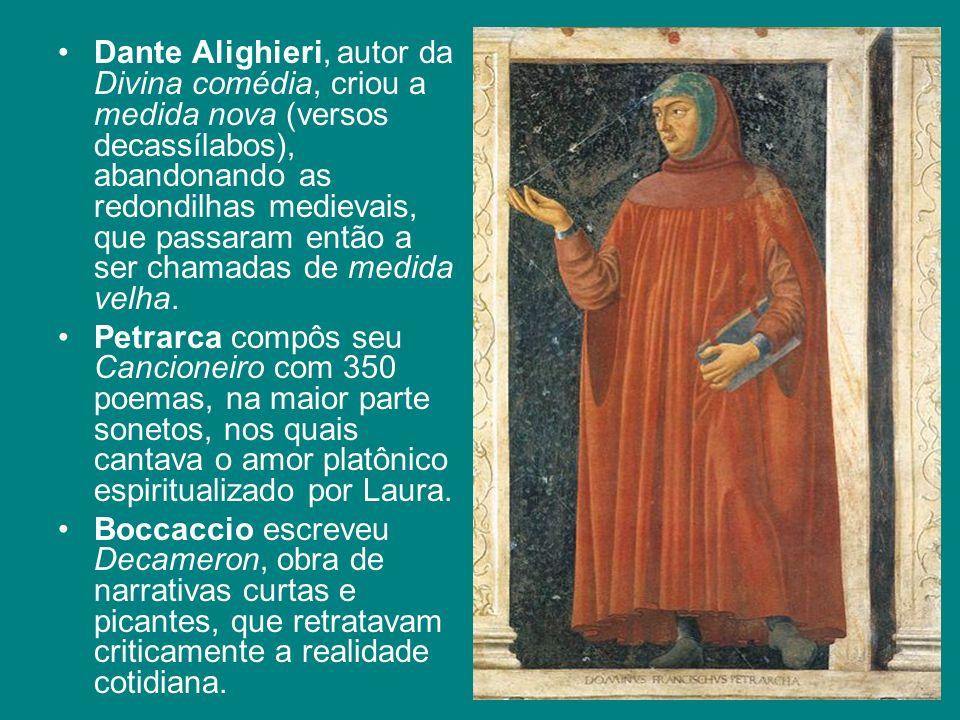 Dante Alighieri, autor da Divina comédia, criou a medida nova (versos decassílabos), abandonando as redondilhas medievais, que passaram então a ser ch