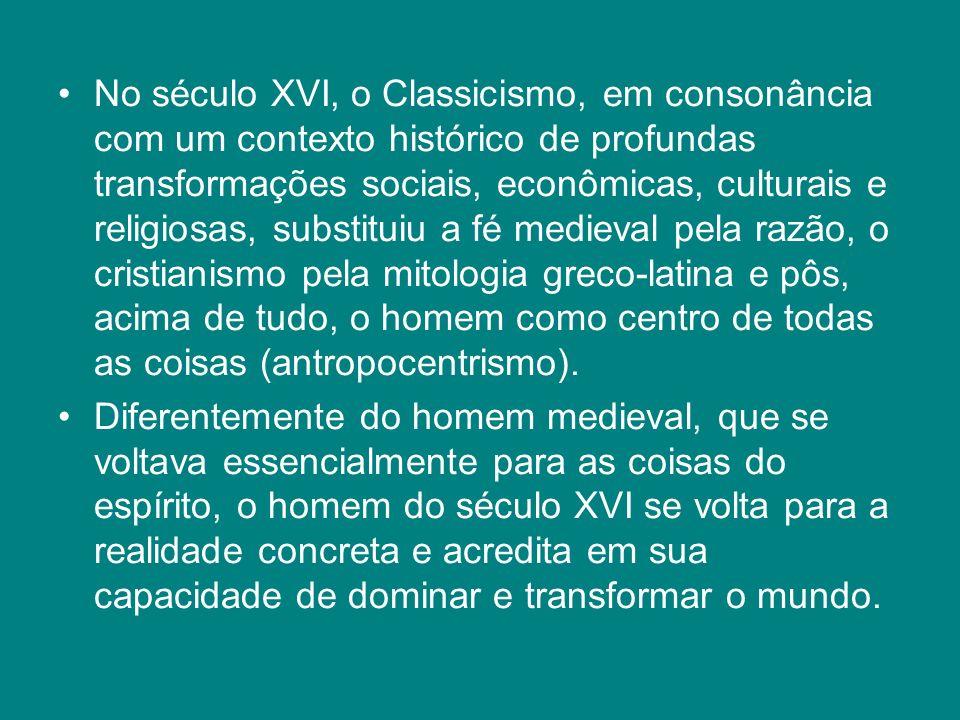 No século XVI, o Classicismo, em consonância com um contexto histórico de profundas transformações sociais, econômicas, culturais e religiosas, substi