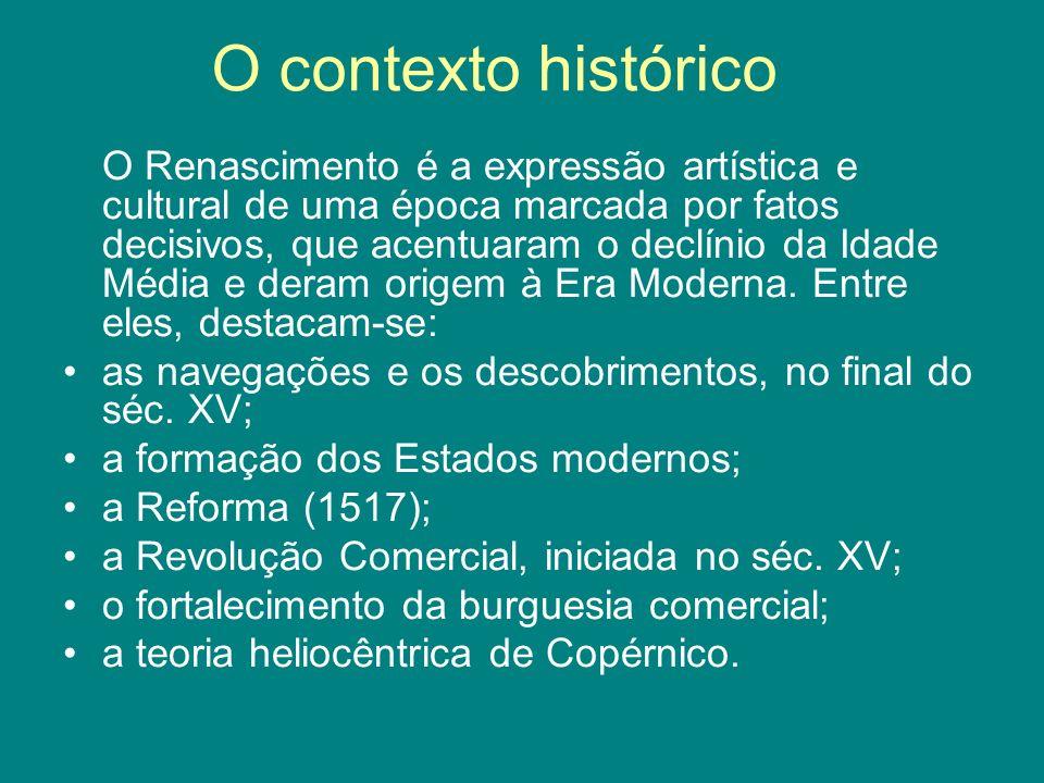 O contexto histórico O Renascimento é a expressão artística e cultural de uma época marcada por fatos decisivos, que acentuaram o declínio da Idade Mé