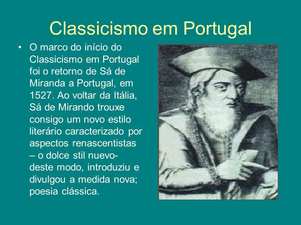 Classicismo em Portugal O marco do início do Classicismo em Portugal foi o retorno de Sá de Miranda a Portugal, em 1527. Ao voltar da Itália, Sá de Mi