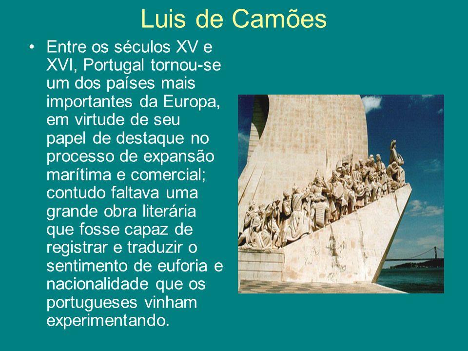 Luis de Camões Entre os séculos XV e XVI, Portugal tornou-se um dos países mais importantes da Europa, em virtude de seu papel de destaque no processo