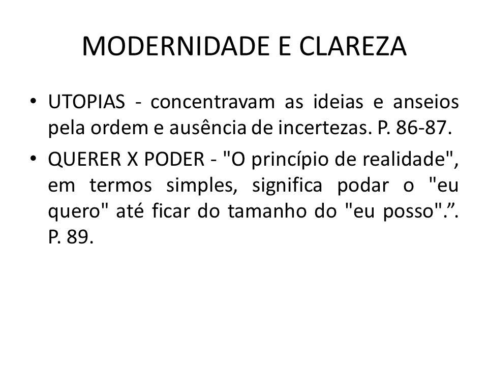 MODERNIDADE E CLAREZA UTOPIAS - concentravam as ideias e anseios pela ordem e ausência de incertezas. P. 86-87. QUERER X PODER -