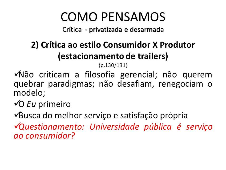 Crítica - privatizada e desarmada COMO PENSAMOS Crítica - privatizada e desarmada 2) Crítica ao estilo Consumidor X Produtor (estacionamento de traile